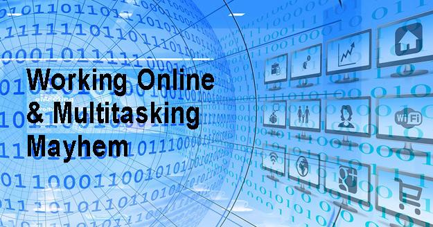 Working Online and Multitasking Mayhem